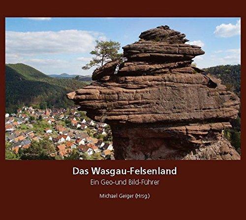 Das Wasgau-Felsenland: Ein Geo- und Bild-Führer