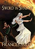 The Sword in Shadow (The First Sword Chronicles Book 5)