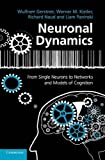 Neuronal Dynamics: From Single Neurons to Networks and Models of Cognition