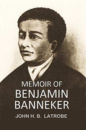 memoir of benjamin banneker 1845 kindle edition by john h b