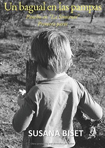 """Un Bagual en las Pampas: Pancho en """"La Simiente"""" (Primera Parte) (Spanish Edition) [Susana Biset] (Tapa Blanda)"""