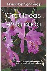 Orquídeas en la nada: Mención Especial del Concurso Internacional de Escritura Creativa (Spanish Edition) Paperback
