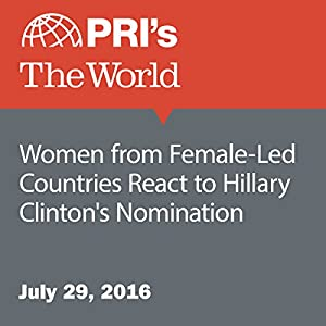 Women from Female-Led Countries React to Hillary Clinton's Nomination
