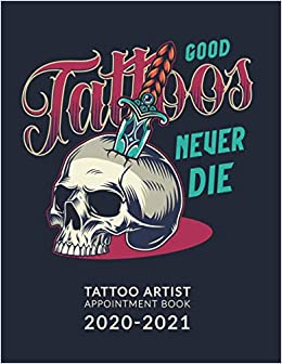 Tattoo Artist Appointment Book 2020-2021: 12 Months DATED Calendar   Daily & Hourly Planner   8AM - 8PM   30 Minutes Slots   Includes Alphabetical Client Tracking Book   Good Tattoos Cover