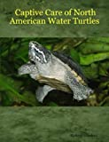 Captive Care of North American Water Turtles, Richard Lunsford, 1430321679