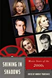 img - for Shining in Shadows: Movie Stars of the 2000s (Star Decades: American Culture/American Cinema) book / textbook / text book