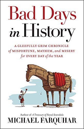 Bad Days in History: A Gleefully Grim Chronicle of Misfortune, Mayhem, and Misery for Every Day of the Year cover