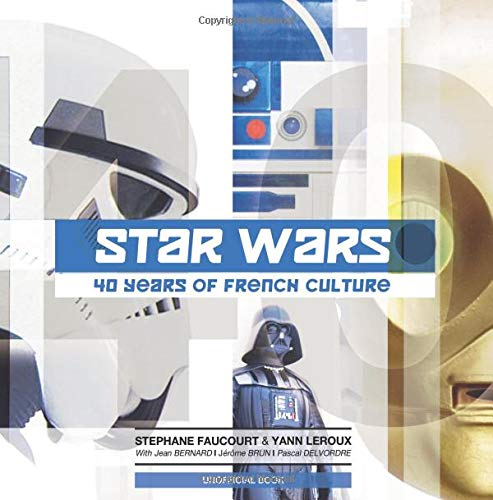 Star Wars: 40 Years of French Culture Paperback – September 23, 2018 Stephane Faucourt Yann Leroux 1727563042