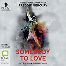 Somebody to Love: The Life, Death and Legacy of Freddie Mercury Audiobook by Matt Richards, Mark Langthorne Narrated by Tim Bruce