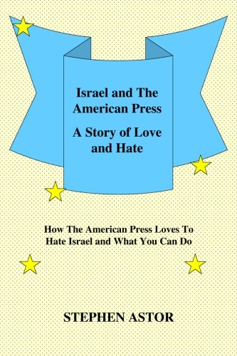 Israel and The American Press: A Story Of Love And Hate