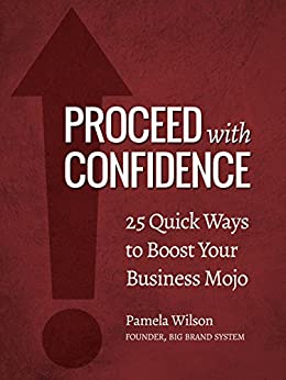 Proceed with Confidence: 25 Quick Ways to Boost Your Business Mojo by [Wilson, Pamela]
