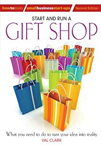 Start and Run a Gift Shop: What You Need to Do to Turn Your Idea into Reality (How to Books: Small Business Start-Ups) (How to Books Small Business Start-Ups) from How to Books