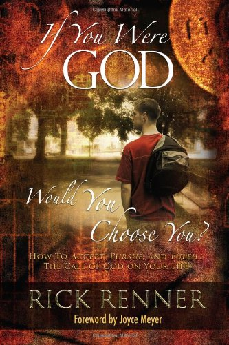 If You Were God, Would You Choose You?: How to Accept, Pursue, And Fulfill the Call of God on Your Life (Were God)