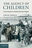 The Agency of Children : From Family to Global Human Rights, Oswell, David, 0521604702