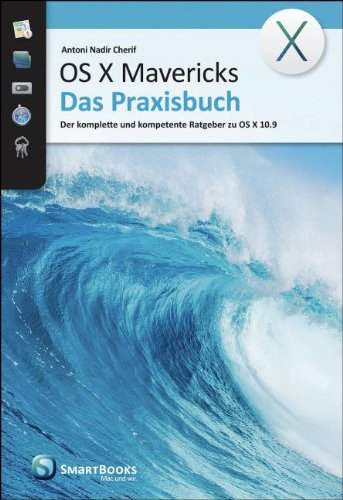 OS X Mavericks - Das Praxisbuch: Der komplette und kompetente Ratgeber zu OS X 10.9