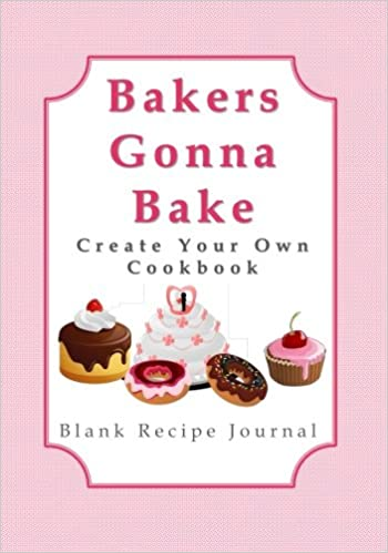 bakers gonna bake create your own cookbook blank recipe journal