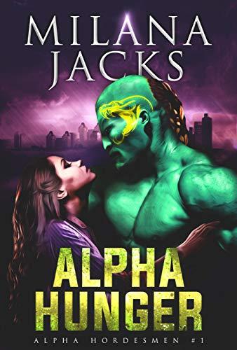 Alpha Hunger: Aliens Rule Earth Mf Omegaverse Romance (Alpha Hordesmen Book 1)