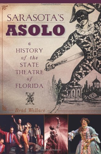 Sarasota's Asolo:: A History of the State Theatre of Florida (Landmarks)