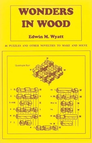 Wonders in Wood: 46 Puzzles and Other Novelties to Make and Solve