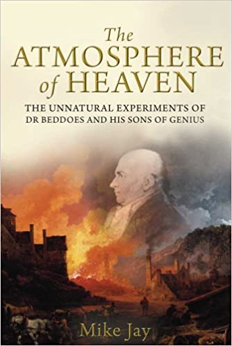 The Atmosphere Of Heaven: The Unnatural Experiments Of Dr Beddoes And His Sons Of Genius Book Pdf
