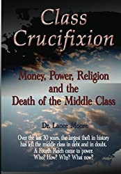 Class Crucifixion: Money, Power, Religion and the Death of the Middle Class
