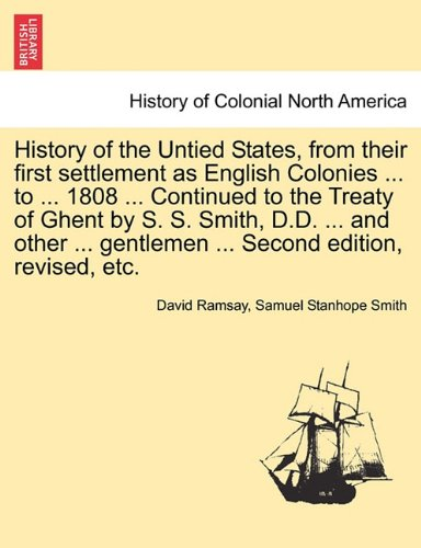 History of the Untied States, from their first settlement as English Colonies ... to ... 1808 ... Continued to the Treat