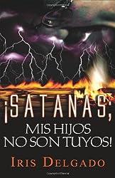 Satanas, ¡Mis Hijos No Son Tuyos! (Spanish Edition)