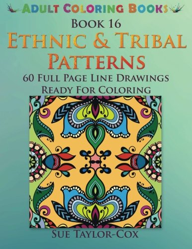 Ethnic & Tribal Patterns: 60 Full Page Line Drawings Ready For Coloring (Adult Coloring Books) (Volume 16) -