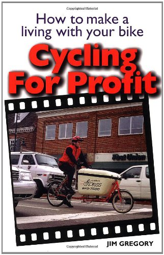 Read Online Cycling For Profit: How to make a living with your bicycle (Cycling Resources Series) PDF