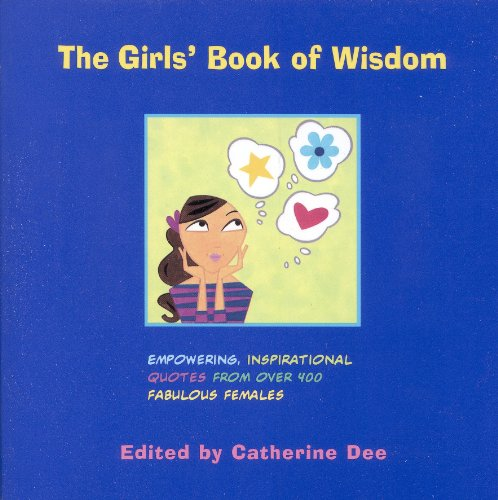 The Girls' Book of Wisdom: Empowering, Inspirational Quotes from over 400 Fabulous Females