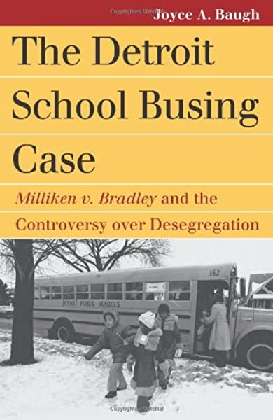 The Detroit School Busing Case Milliken V Bradley And The Controversy Over Desegregation Landmark Law Cases American Society Baugh Joyce A 9780700617678 Amazon Com Books