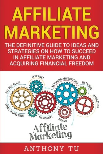 51ntuqTl70L - Affiliate Marketing: The Definitive Guide to Ideas and Strategies on how to Succeed in Affiliate Marketing and Acquiring Financial Freedom