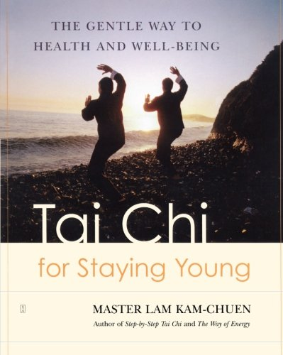 Tai Chi for Staying Young: The Gentle Way to Health and Well Being
