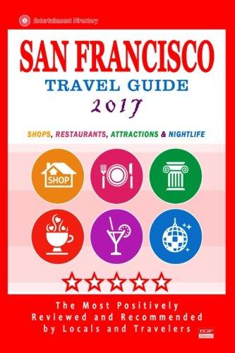 San Francisco Travel Guide 2017: Shops, Restaurants, Arts, Entertainment and Nightlife (City Travel Guide 2017) pdf epub
