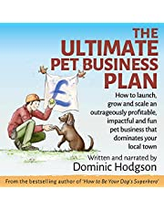 The Ultimate Pet Business Plan: How to Launch, Grow and Scale an Outrageously Profitable, Impactful and Fun Pet Business That Dominates Your Local Town: Grow Your Pet Business Fast!, Book 2