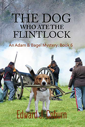 The Dog Who Ate The Flintlock: An Adam & Bagel Mystery: Book 6