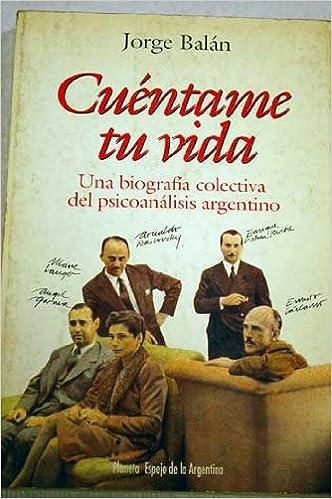 Cuéntame tu vida. Una biografía colectiva del psicoanálisis argentino: Amazon.es: Jorge Balan: Libros