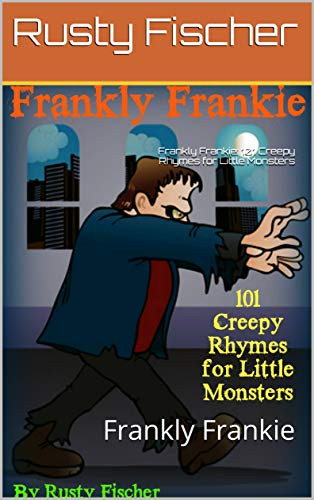 Frankly Frankie: 101 Creepy Rhymes for Little Monsters: Frankly Frankie