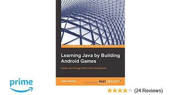 Learning Java by Building Android Games: Explore Java