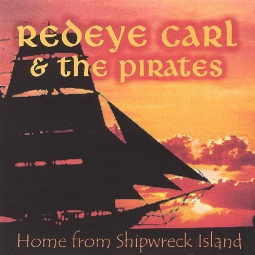 Home From Shipwreck Island by Redeye Carl & The Pirates (2003-05-03) 03 Red Eye