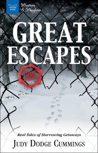 Great Escapes: Real Tales of Harrowing Getaways (Mystery and Mayhem) (The Real Story Of The Great Escape)