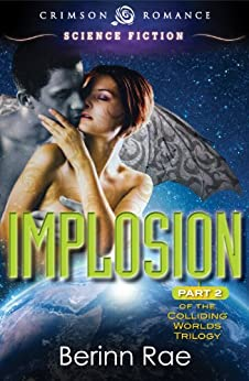 Implosion: Part 2 of the Colliding Worlds Trilogy by [Rae, Berinn]