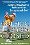 Golfing with Your Eyes Closed, Erin Macy and Tiffany Wilding-White, 0071615075