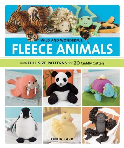 Wild and Wonderful Fleece Animals: With Full-Size Patterns for 20 Cuddly Critters by Linda Carr (2008-07-01) - Wonderful Fleece Animals