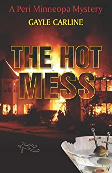 The Hot Mess (Peri Minneopa Mysteries Book 3) by [Carline, Gayle]