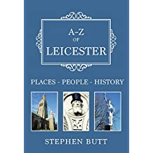A-Z of Leicester: Places-People-History
