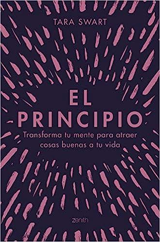 El Principio: Transforma tu mente para atraer cosas buenas a tu vida