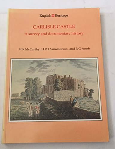 Carlisle Castle: A survey and documentary history (English Heritage archaeological report)