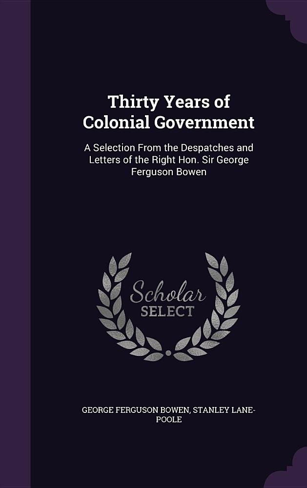 Download Thirty Years of Colonial Government: A Selection from the Despatches and Letters of the Right Hon. Sir George Ferguson Bowen ebook