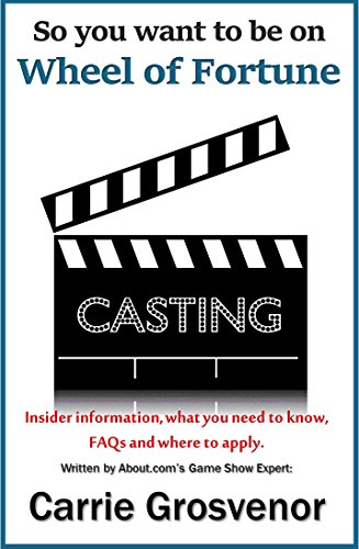 So You Want to Be on Wheel of Fortune: Everything you need to know for applying, auditioning and appearing on your favorite game show (Definitive How-To Guides for Game Shows & Reality TV Book 1)